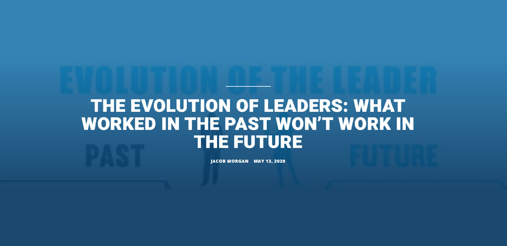 The Evolution Of Leaders : What Worked In The Past Won't Work In The Future