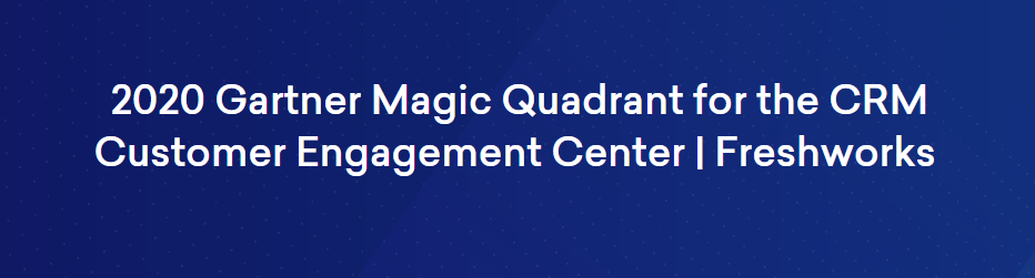 2020 Gartner Magic Quadrant For The CRM Customer Engagement Center | Freshworks